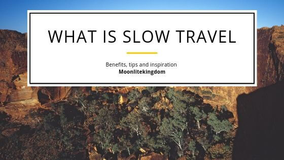 slow travel, why slow travel, slow travel benefits , tips on slow travel, slow travel moonlitekingdom
